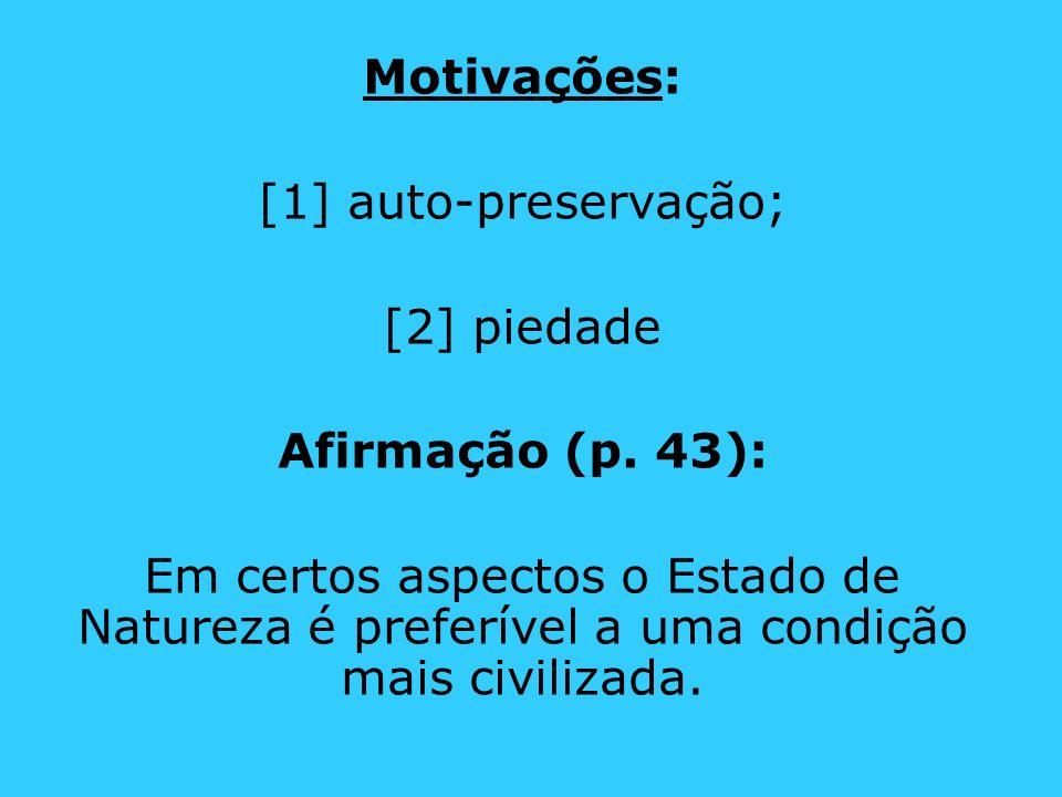 Motivações:[1] auto-preservação; [2] piedade. Afirmação (p. 43):